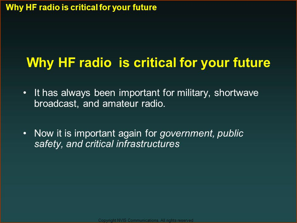 Copyright NVIS Communications, All rights reserved Why HF radio is critical for your future It has always been important for military, shortwave broad