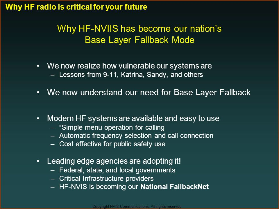 Copyright NVIS Communications, All rights reserved Why HF-NVIIS has become our nation's Base Layer Fallback Mode We now realize how vulnerable our sys