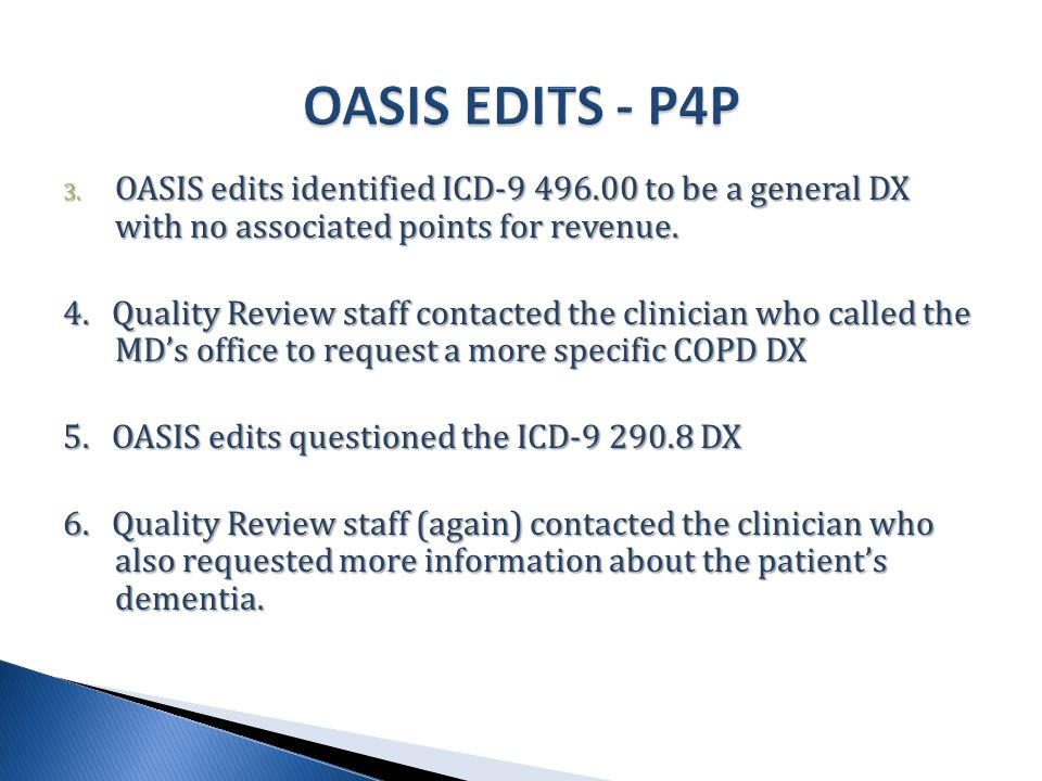 3. OASIS edits identified ICD-9 496.00 to be a general DX with no associated points for revenue.