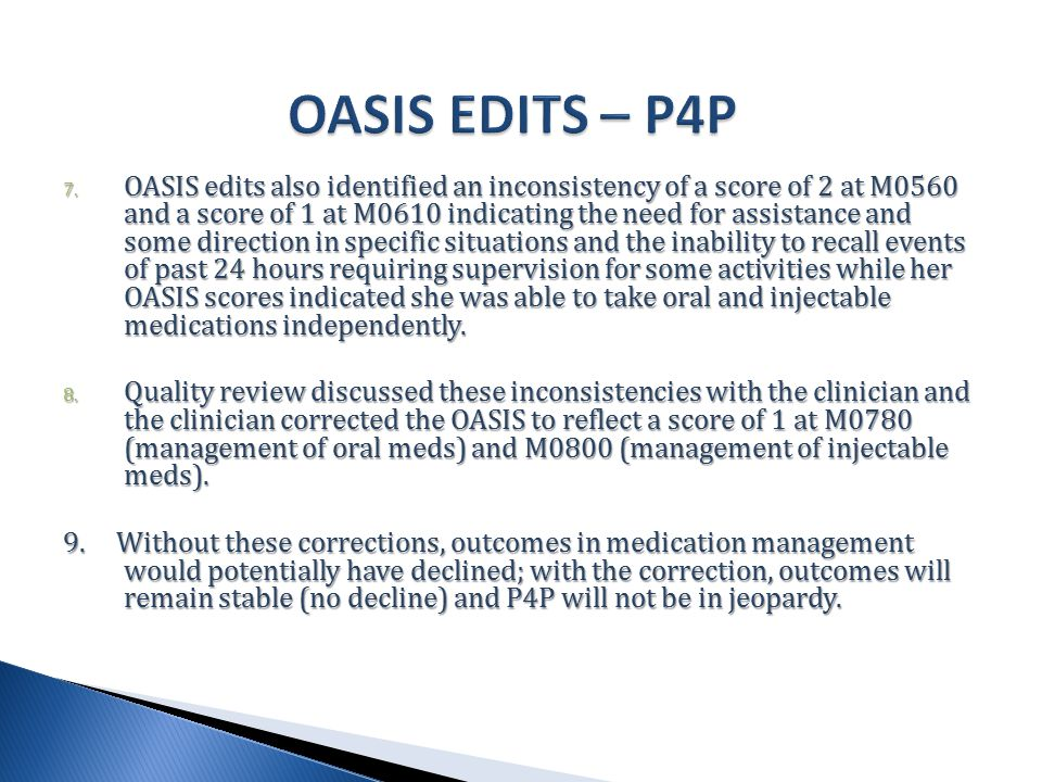 7. OASIS edits also identified an inconsistency of a score of 2 at M0560 and a score of 1 at M0610 indicating the need for assistance and some directi