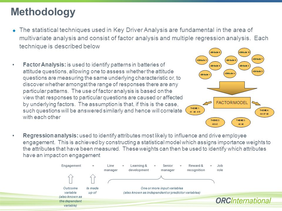 Methodology  The statistical techniques used in Key Driver Analysis are fundamental in the area of multivariate analysis and consist of factor analys