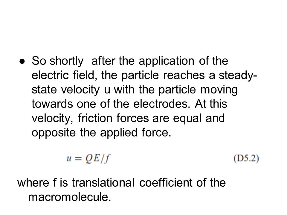 ●So shortly after the application of the electric field, the particle reaches a steady- state velocity u with the particle moving towards one of the e