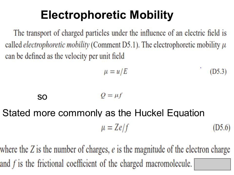 ●If the particle happens to be spherical, Stoke' Law applies and we can write the electrophoretic mobility coefficient with the translational f in terms of spherical hydrodynamics :