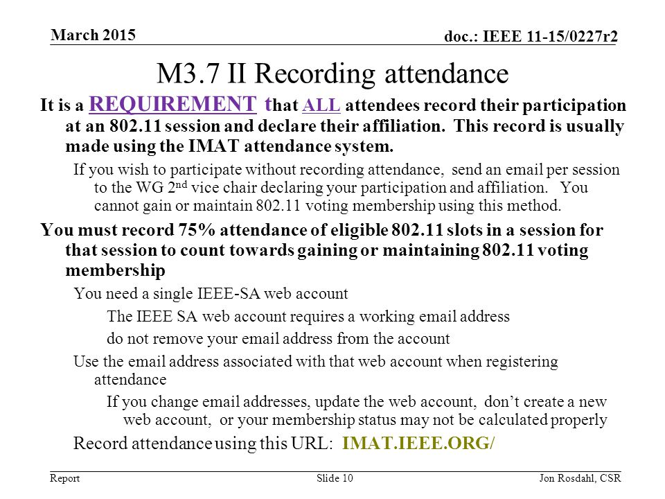 Report doc.: IEEE 11-15/0227r2 M3.7 II Recording attendance It is a REQUIREMENT t hat ALL attendees record their participation at an 802.11 session and declare their affiliation.