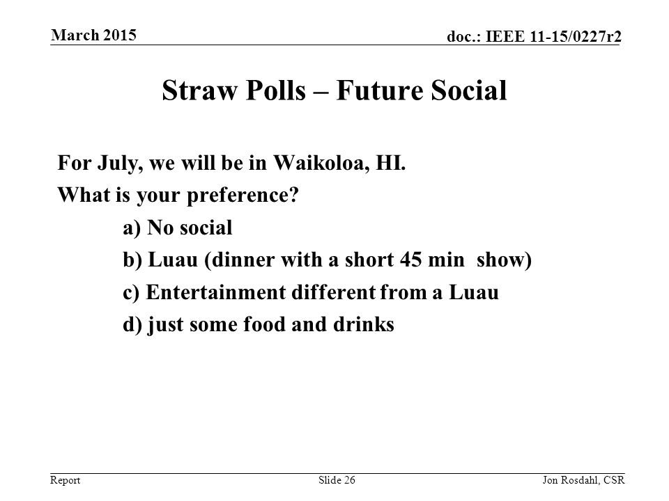 Report doc.: IEEE 11-15/0227r2 Straw Polls – Future Social For July, we will be in Waikoloa, HI.