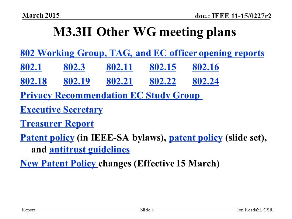 Report doc.: IEEE 11-15/0227r2 M3.3IIOther WG meeting plans 802 Working Group, TAG, and EC officer opening reports 802.1802.1 802.3 802.11 802.15 802.