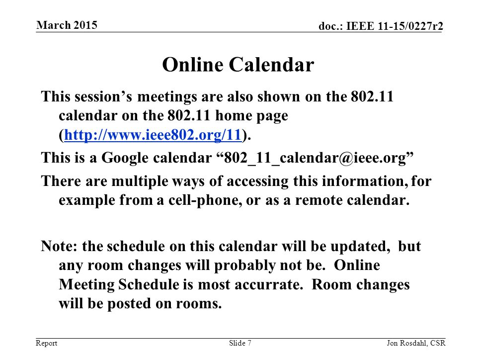 Report doc.: IEEE 11-15/0227r2 Online Calendar This session's meetings are also shown on the 802.11 calendar on the 802.11 home page (http://www.ieee8