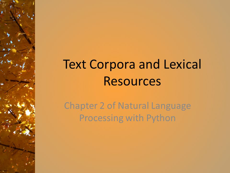 Text Corpora and Lexical Resources Chapter 2 of Natural Language Processing with Python