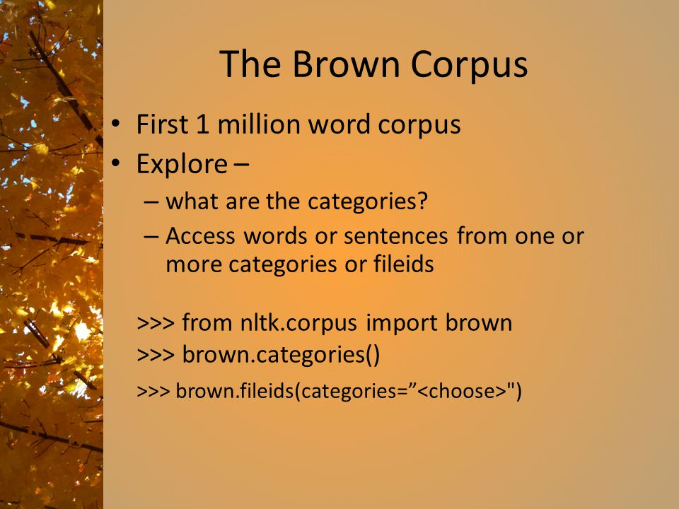 The Brown Corpus First 1 million word corpus Explore – – what are the categories.