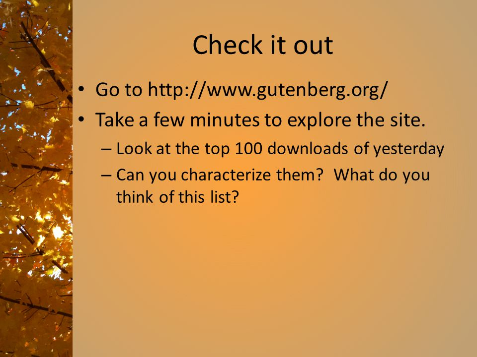 Check it out Go to http://www.gutenberg.org/ Take a few minutes to explore the site.