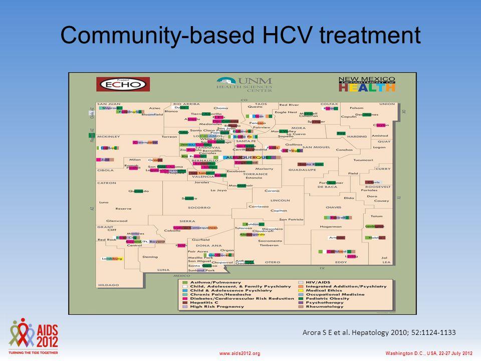 Washington D.C., USA, 22-27 July 2012www.aids2012.org Community-based HCV treatment Arora S E et al. Hepatology 2010; 52:1124-1133