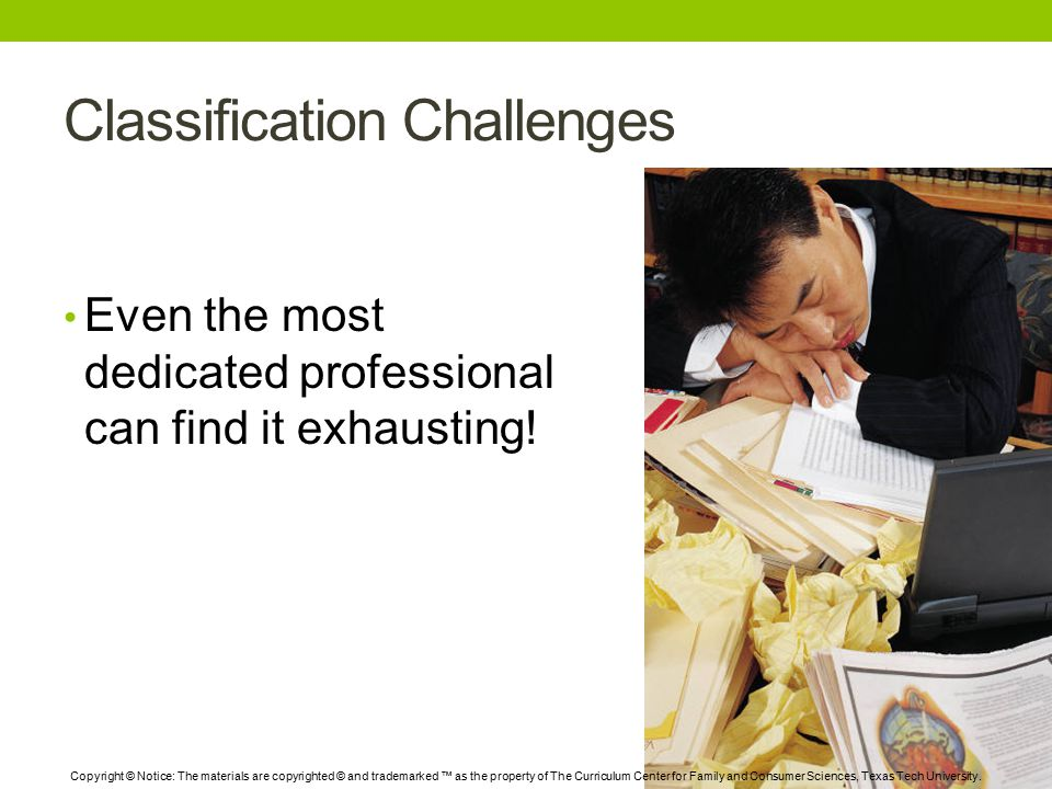 Classification Challenges Even the most dedicated professional can find it exhausting.