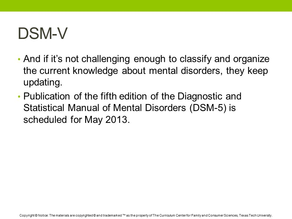 DSM-V And if it's not challenging enough to classify and organize the current knowledge about mental disorders, they keep updating.