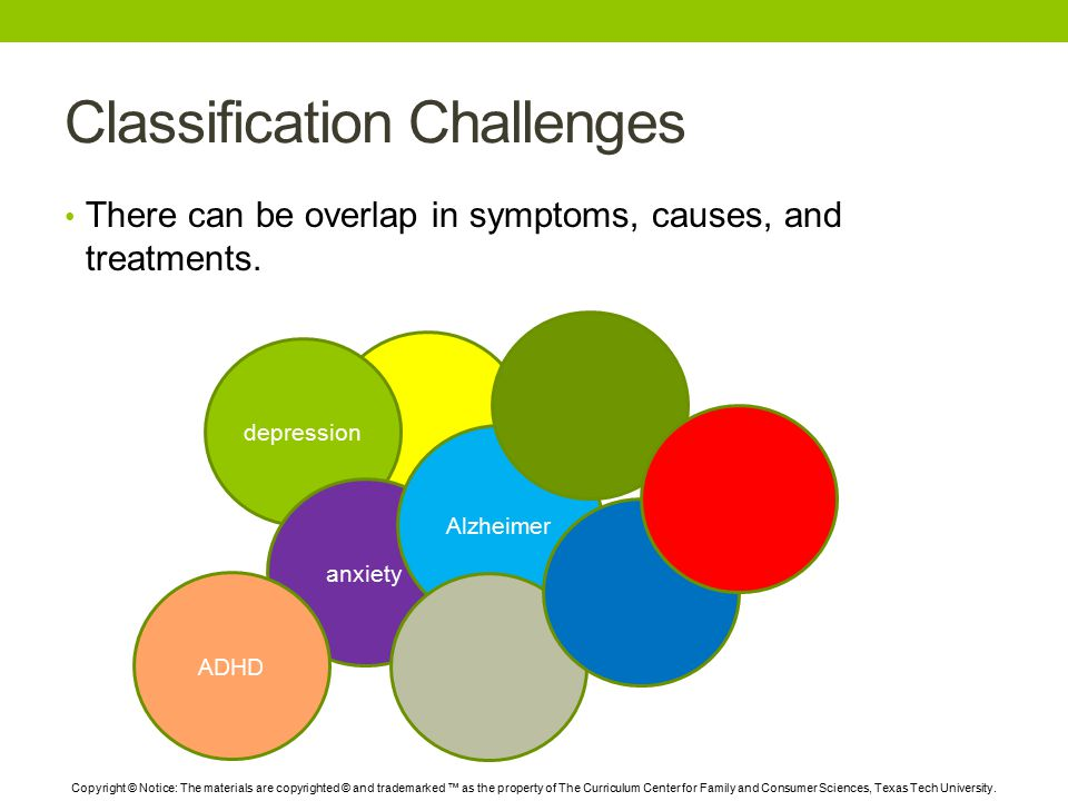 Classification Challenges There can be overlap in symptoms, causes, and treatments.