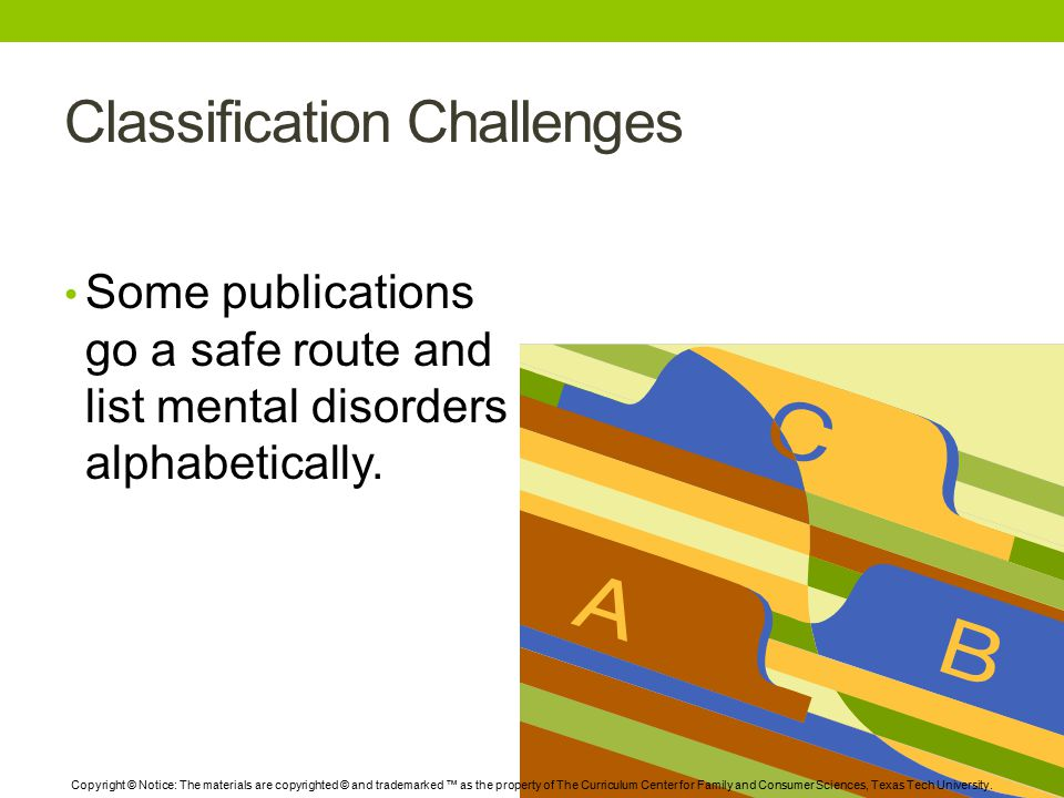 Classification Challenges Some publications go a safe route and list mental disorders alphabetically.