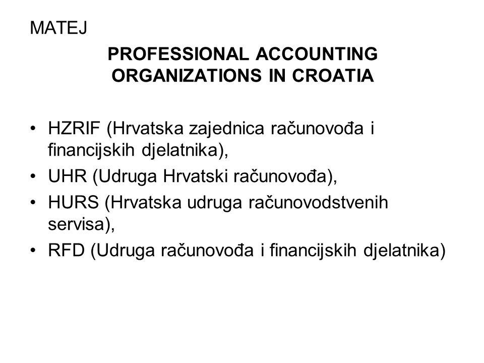 MATEJ PROFESSIONAL ACCOUNTING ORGANIZATIONS IN CROATIA HZRIF (Hrvatska zajednica računovođa i financijskih djelatnika), UHR (Udruga Hrvatski računovođa), HURS (Hrvatska udruga računovodstvenih servisa), RFD (Udruga računovođa i financijskih djelatnika)