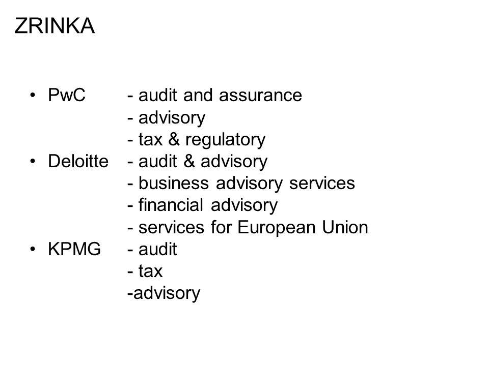 PwC- audit and assurance - advisory - tax & regulatory Deloitte- audit & advisory - business advisory services - financial advisory - services for European Union KPMG- audit - tax -advisory ZRINKA