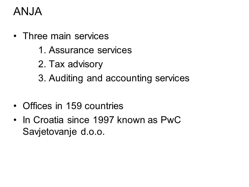 Three main services 1.Assurance services 2. Tax advisory 3.