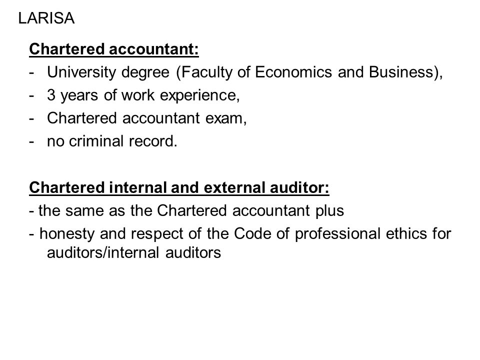 Chartered accountant: -University degree (Faculty of Economics and Business), -3 years of work experience, -Chartered accountant exam, -no criminal record.