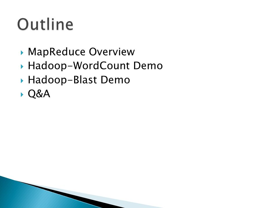  MapReduce Overview  Hadoop-WordCount Demo  Hadoop-Blast Demo  Q&A