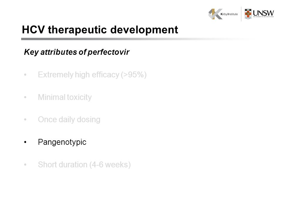 Key attributes of perfectovir Extremely high efficacy (>95%) Minimal toxicity Once daily dosing Pangenotypic Short duration (4-6 weeks) HCV therapeutic development