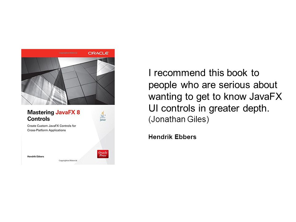 I recommend this book to people who are serious about wanting to get to know JavaFX UI controls in greater depth. (Jonathan Giles) Hendrik Ebbers