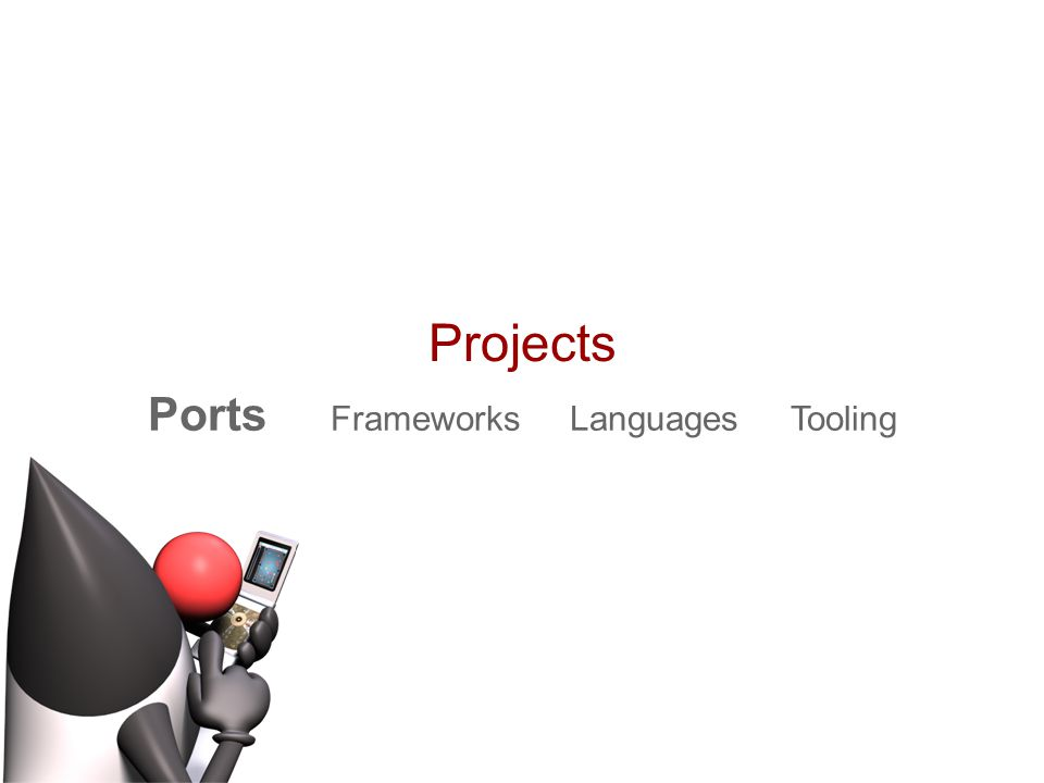 Projects Ports Frameworks Languages Tooling