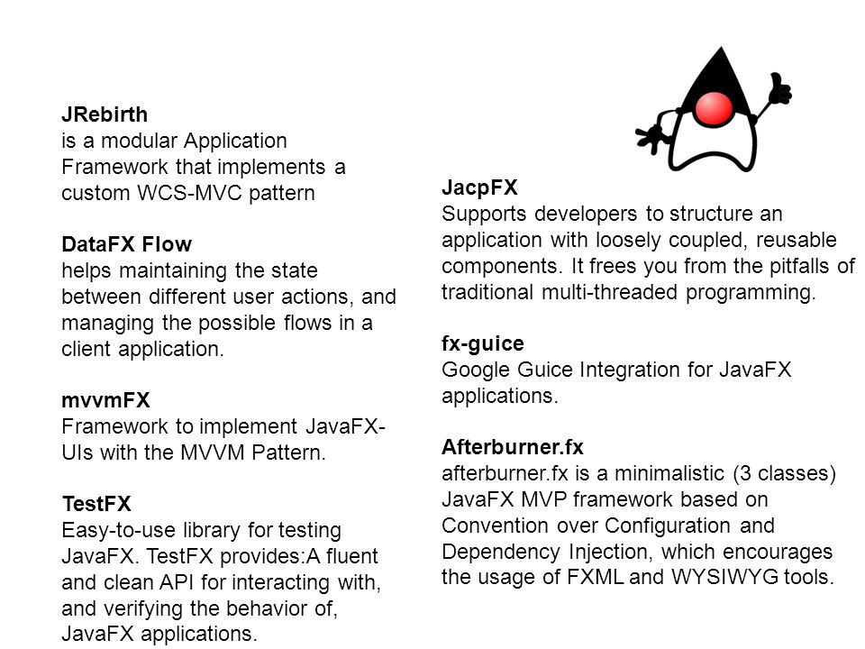 JRebirth is a modular Application Framework that implements a custom WCS-MVC pattern DataFX Flow helps maintaining the state between different user ac