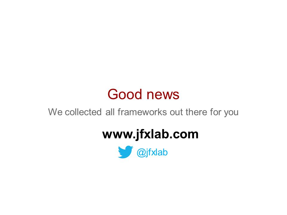 Good news We collected all frameworks out there for you www.jfxlab.com @jfxlab