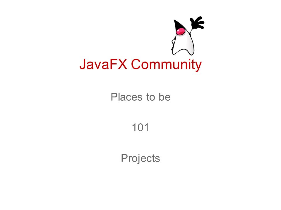 JavaFX Community Places to be 101 Projects