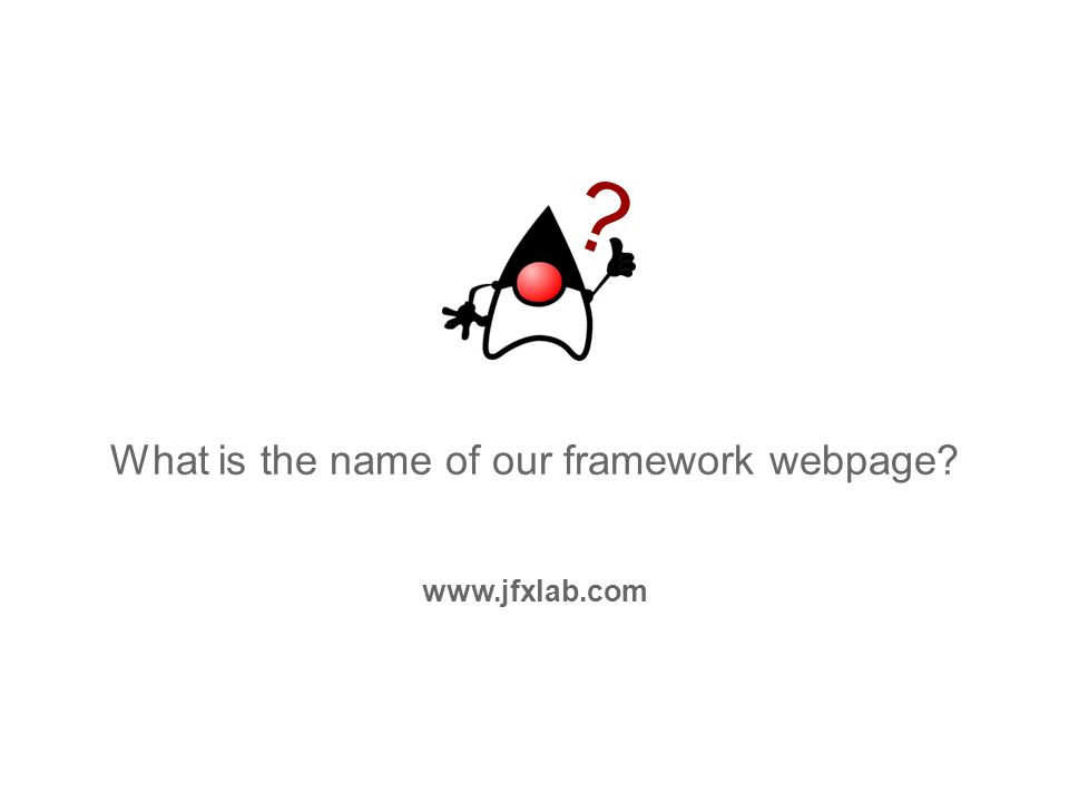 What is the name of our framework webpage? ? www.jfxlab.com