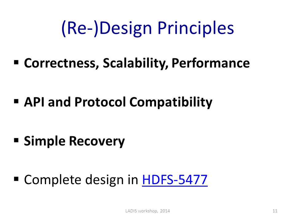 (Re-)Design Principles  Correctness, Scalability, Performance  API and Protocol Compatibility  Simple Recovery  Complete design in HDFS-5477HDFS-5477 LADIS workshop, 201411