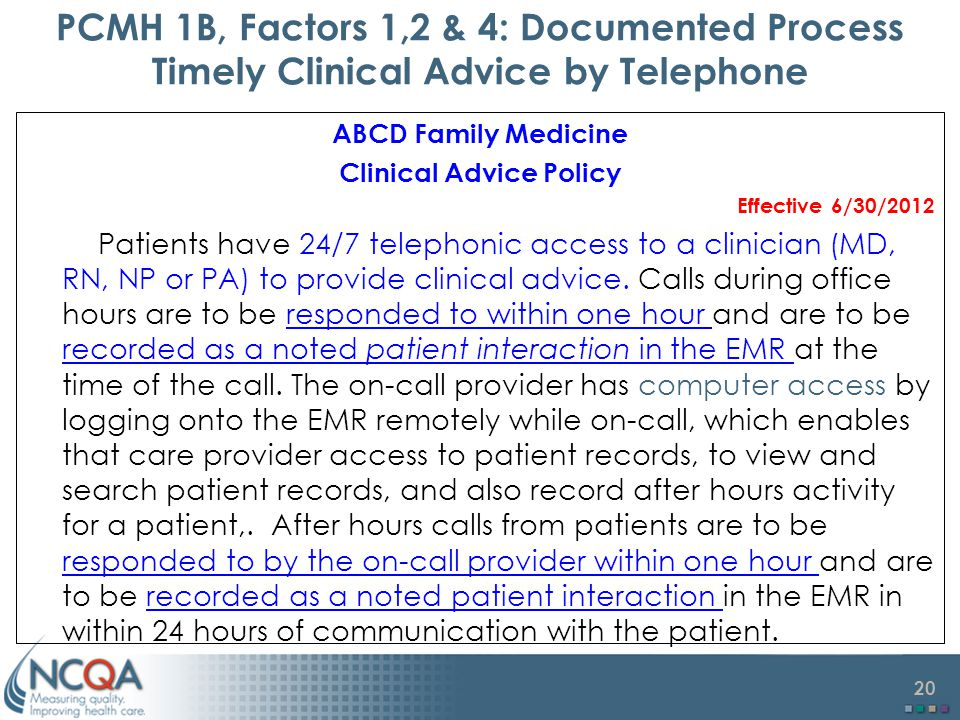20 ABCD Family Medicine Clinical Advice Policy Effective 6/30/2012 Patients have 24/7 telephonic access to a clinician (MD, RN, NP or PA) to provide clinical advice.
