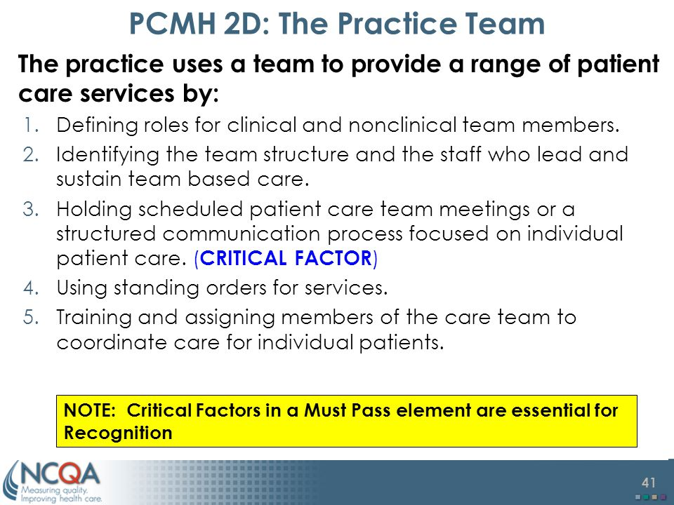41 PCMH 2D: The Practice Team The practice uses a team to provide a range of patient care services by: 1.Defining roles for clinical and nonclinical team members.