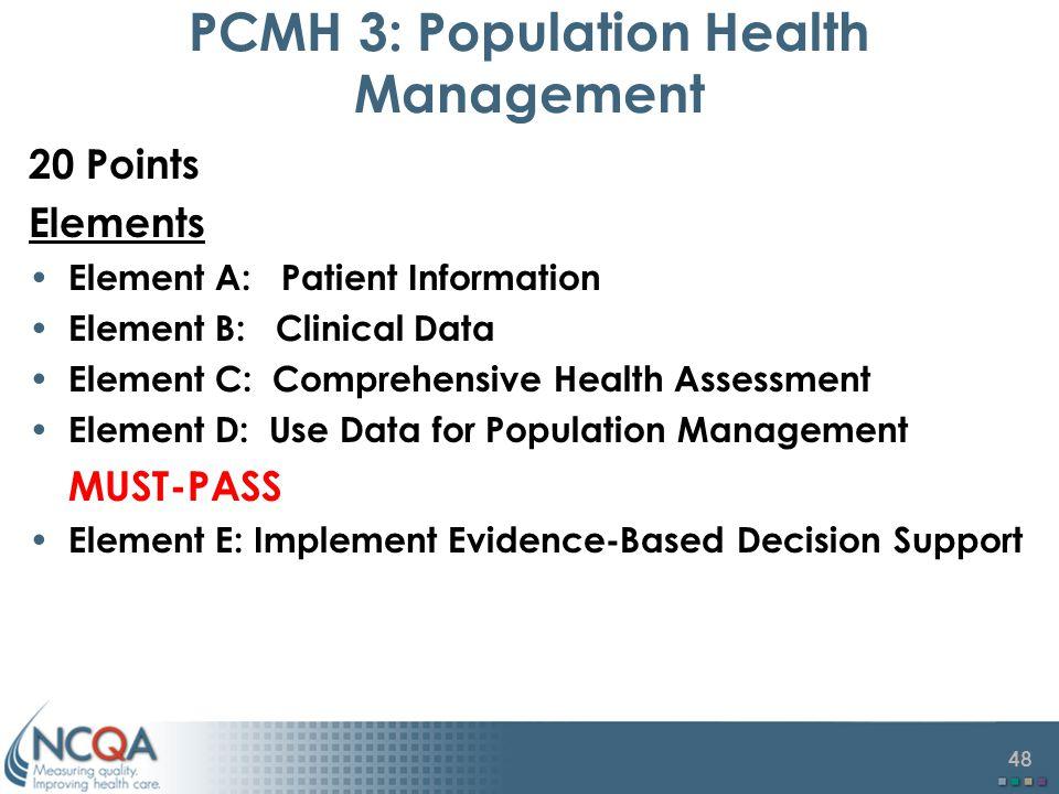 48 PCMH 3: Population Health Management 20 Points Elements Element A: Patient Information Element B: Clinical Data Element C: Comprehensive Health Ass