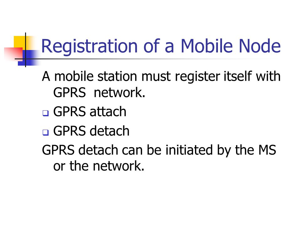 Registration of a Mobile Node A mobile station must register itself with GPRS network.