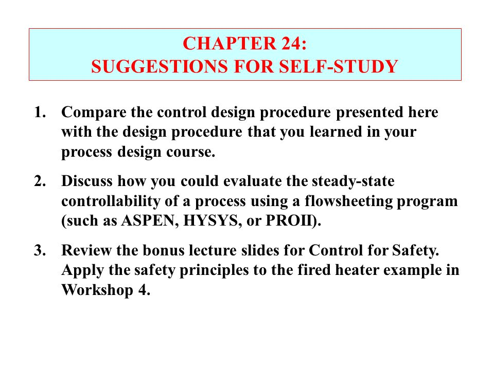 CHAPTER 24: SUGGESTIONS FOR SELF-STUDY 1.Compare the control design procedure presented here with the design procedure that you learned in your proces