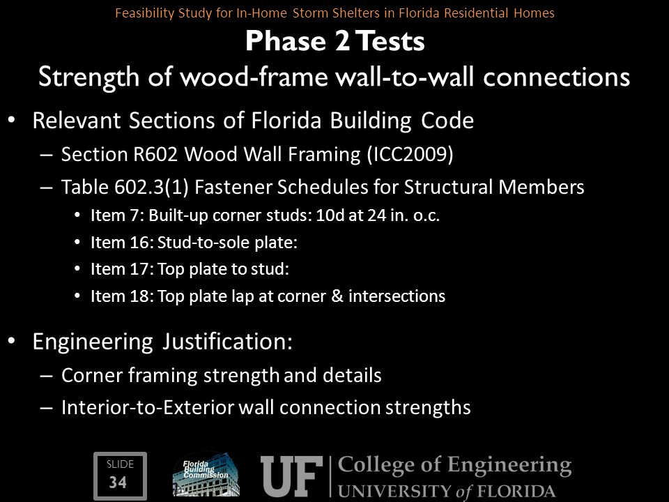 SLIDE 34 Feasibility Study for In-Home Storm Shelters in Florida Residential Homes Phase 2 Tests Strength of wood-frame wall-to-wall connections Relev