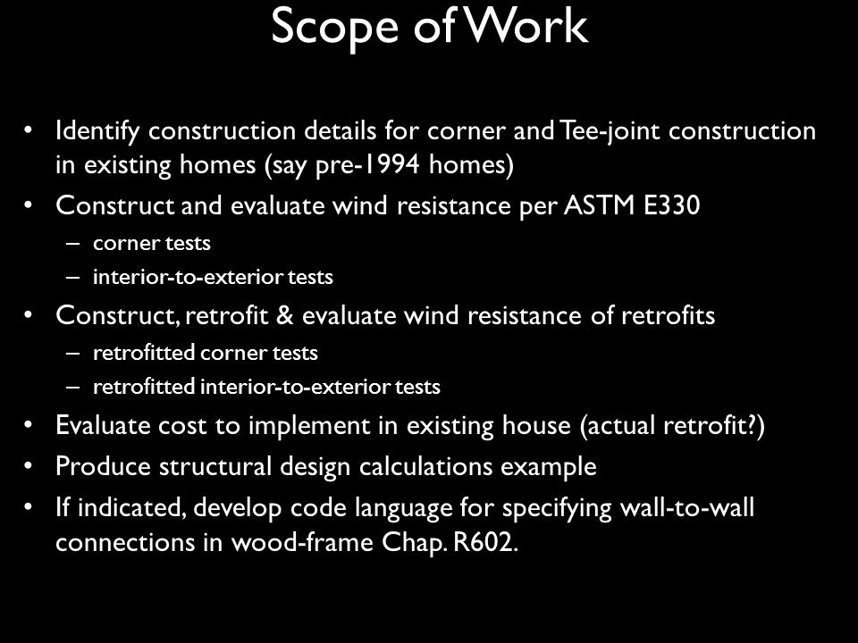 Scope of Work Identify construction details for corner and Tee-joint construction in existing homes (say pre-1994 homes) Construct and evaluate wind r