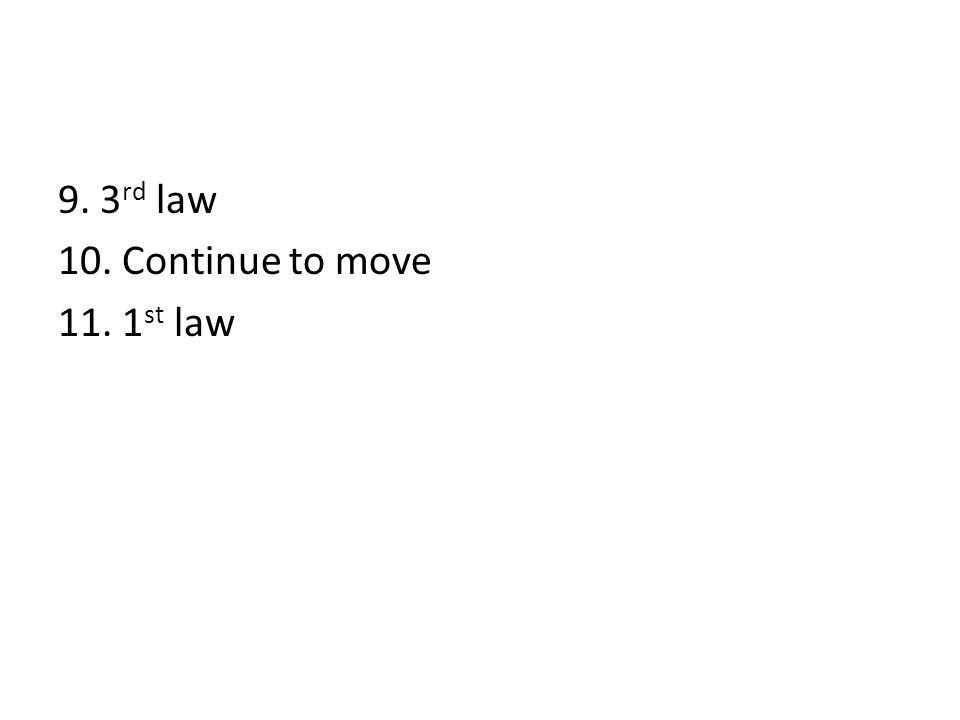 9. 3 rd law 10. Continue to move 11. 1 st law