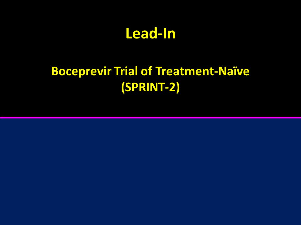Lead-In Boceprevir Trial of Treatment-Naïve (SPRINT-2)