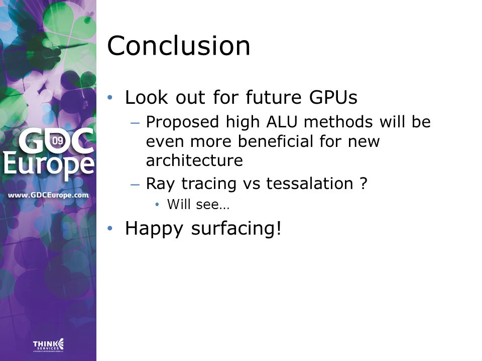 Conclusion Look out for future GPUs – Proposed high ALU methods will be even more beneficial for new architecture – Ray tracing vs tessalation .