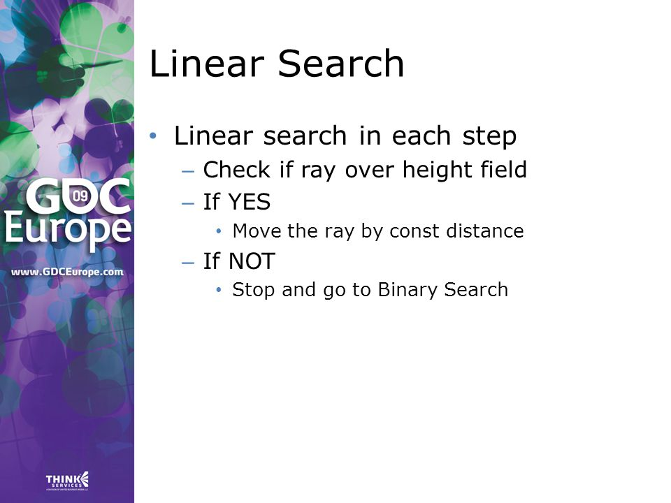 Linear Search Linear search in each step – Check if ray over height field – If YES Move the ray by const distance – If NOT Stop and go to Binary Search