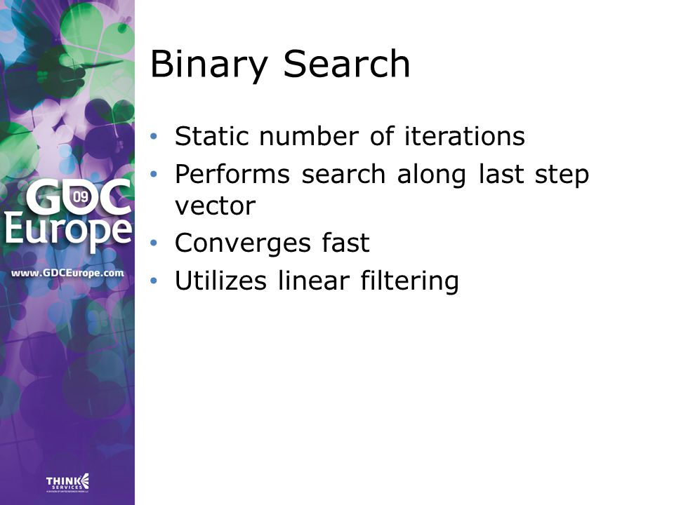 Binary Search Static number of iterations Performs search along last step vector Converges fast Utilizes linear filtering