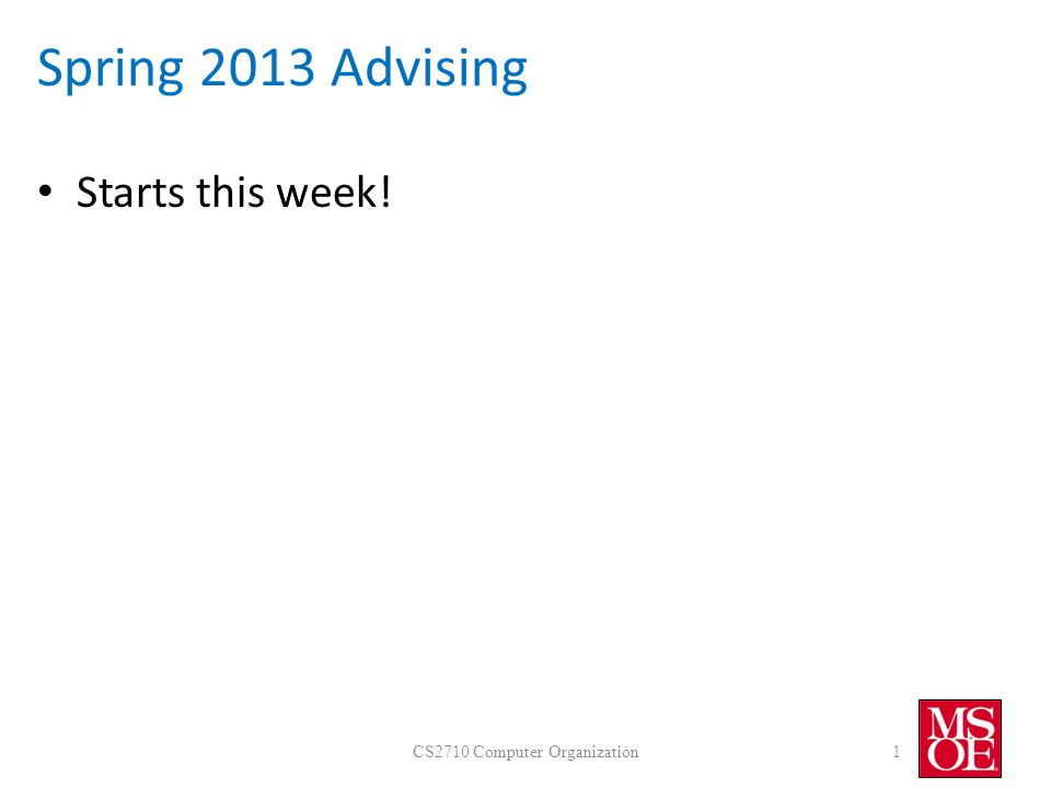Spring 2013 Advising Starts this week! CS2710 Computer Organization1