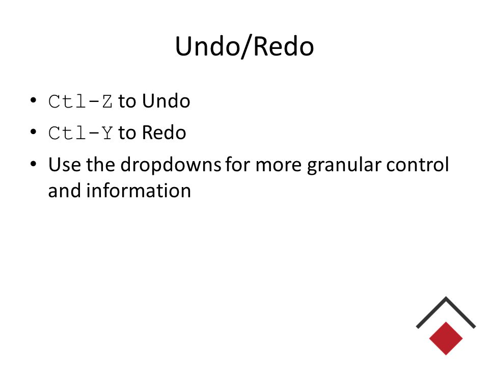 Undo/Redo Ctl-Z to Undo Ctl-Y to Redo Use the dropdowns for more granular control and information