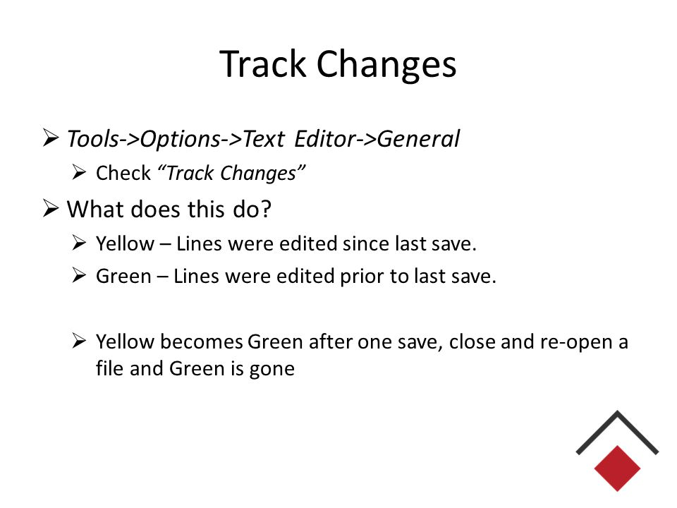 Track Changes  Tools->Options->Text Editor->General  Check Track Changes  What does this do.