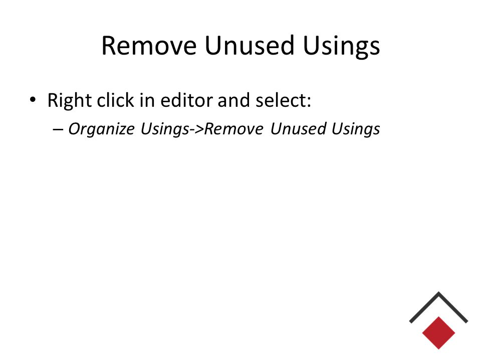 Remove Unused Usings Right click in editor and select: – Organize Usings->Remove Unused Usings