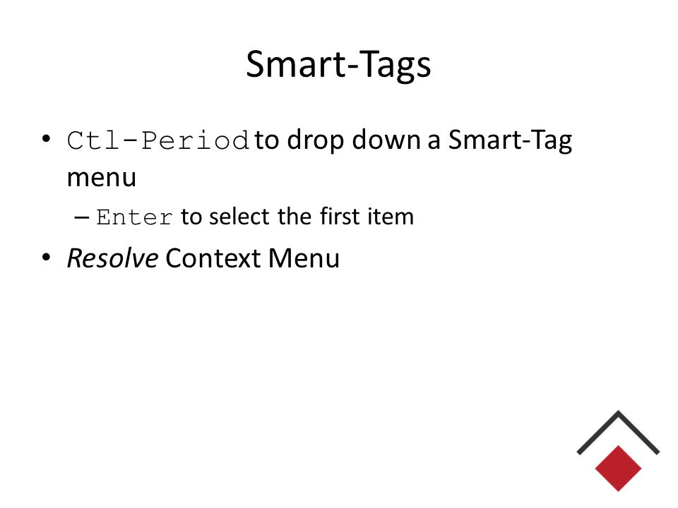 Smart-Tags Ctl-Period to drop down a Smart-Tag menu – Enter to select the first item Resolve Context Menu