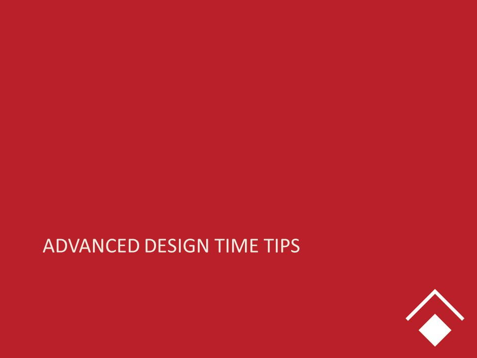 ADVANCED DESIGN TIME TIPS